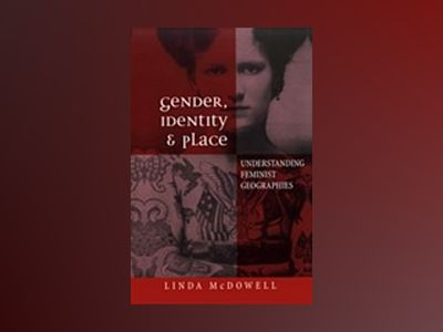 Gender, identity and place - understanding feminist geographies av Linda McDowell