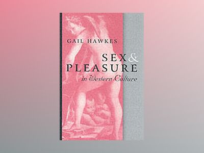 Sex and Pleasure in Western Culture av Gail Hawkes