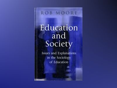 Education and Society: Issues and Explanations in the Sociology of Educatio av Rob Moore