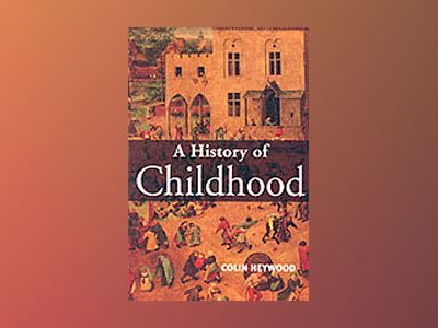 History of childhood - children and childhood in the west from medieval to av Colin Heywood
