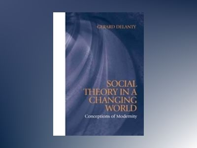 Social theory in a changing world - conceptions of modernity av Gerard Delanty