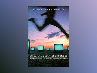 After the death of childhood - growing up in the age of electronic media av David Buckingham
