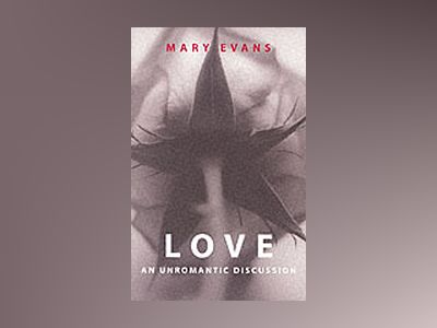 Love - an unromantic discussion av Mary Evans