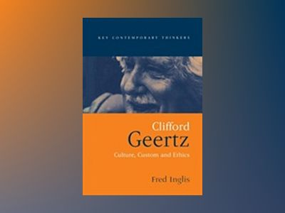 Clifford geertz - culture, custom and ethics av Fred Inglis