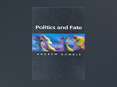 Politics and fate av Andrew Gamble