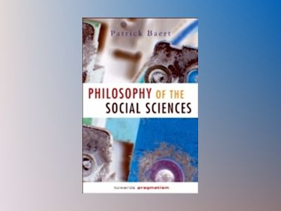 Philosophy of the Social Sciences: Towards Pragmatism av Patrick Baert