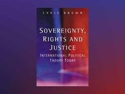 Sovereignty, rights and justice - international political theory today av Christopher Brown