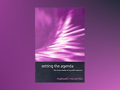 Setting the Agenda: The Mass Media and Public Opinion av Maxwell McCombs