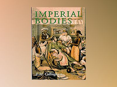 Imperial bodies - the physical experience of the raj, c.1800-1947 av E.m. Collingham