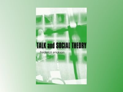 Talk and Social Theory: Ecologies of Speaking and Listening in Everyday Lif av Frederick Erickson