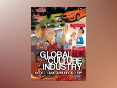 Global Culture Industry: The Mediation of Things av Scott Lash