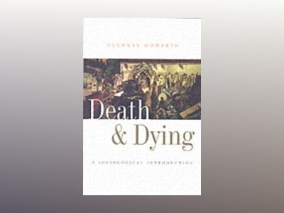 Death and Dying: A Sociological Introduction av Glennys Howarth