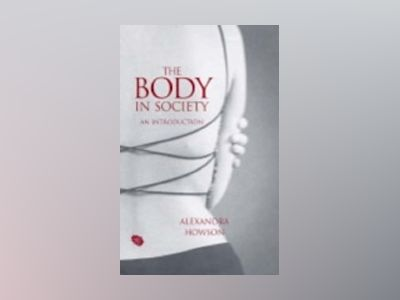 The Body in Society: An Introduction av Alexandra Howson