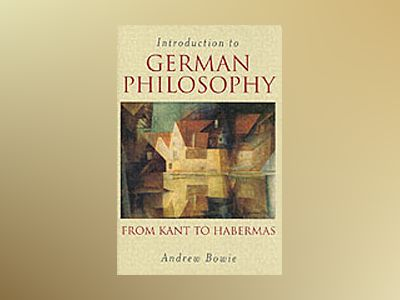 Introduction to German Philosophy: From Kant to Habermas av Andrew Bowie