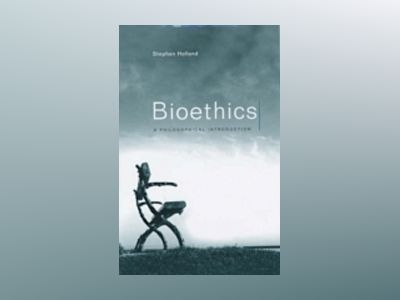 Bioethics: A Philosophical Introduction av Stephen Holland