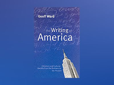 Writing of america - literature and cultural identity from the puritans to av Geoff Ward