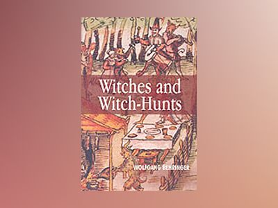 Witches and Witch-Hunts: A Global History av Wolfgang Behringer