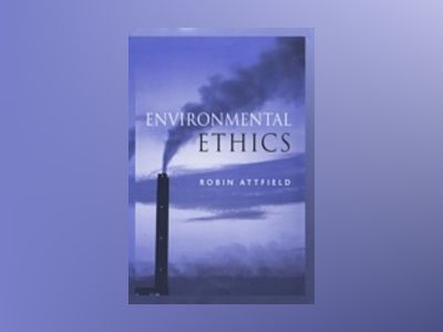 Environmental Ethics: An Overview for the Twenty-First Century av Robin Attfield