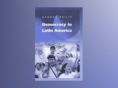 Democracy in Latin America: Surviving Conflict and Crisis? av George Philip