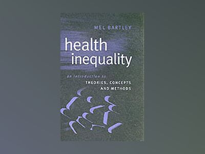 Health Inequality: An Introduction to Concepts, Theories and Methods av Mel Bartley