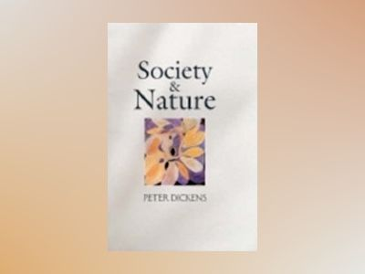 Society and Nature: Changing Our Environment, Changing Ourselves av Peter Dickens
