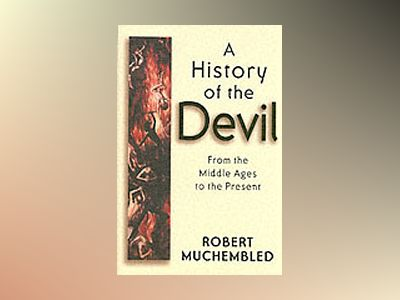 A History of the Devil: From the Middle Ages to the Present av Robert Muchembled