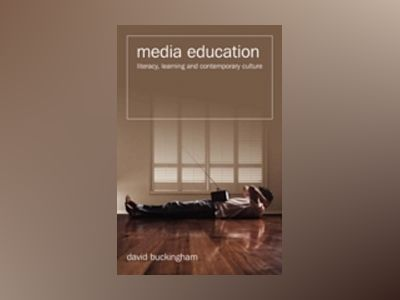 Media Education: Literacy, Learning and Contemporary Culture av David Buckingham