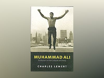 Muhammad Ali: Trickster in the Culture of Irony av Charles Lemert
