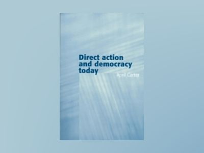 Direct Action and Democracy Today av April Carter