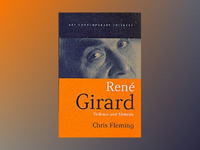 Rene Girard: Violence and Mimesis av Chris Fleming