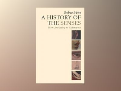 A History of the Senses: From Antiquity to Cyberspace av Robert Jütte