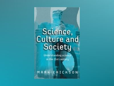 Science, Culture and Society: Understanding Science in the 21st Century av Mark Erickson