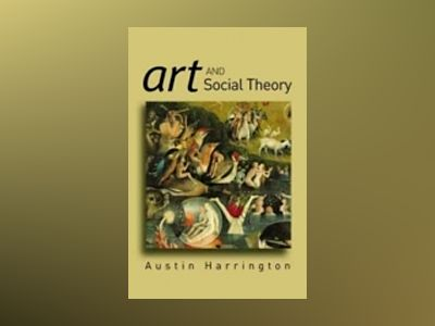 Art and Social Theory: Sociological Arguments in Aesthetics av Austin Harrington