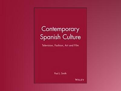 Contemporary spanish culture - television, fashion, art and film av Paul Julian Smith