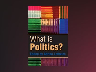 What is Politics?: The Activity and its Study av Adrian Leftwich