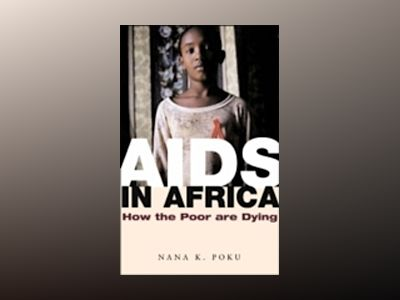 AIDS in Africa: How the Poor are Dying av Nana K. Poku