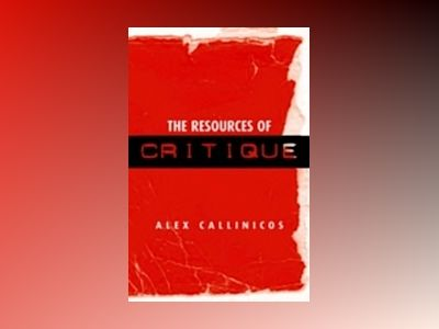 The Resources of Critique av Alex Callinicos