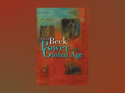 Power in the Global Age: A New Global Political Economy av Ulrich Beck