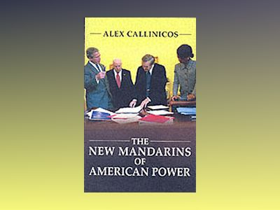 The New Mandarins of American Power: The Bush Administration's Plans for th av Alex Callinicos