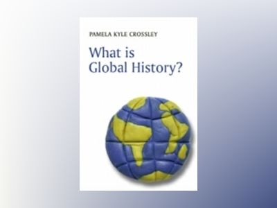 What is Global History? av Pamela Kyle Crossley