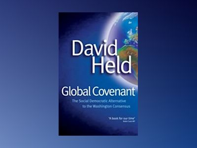 Global Covenant: The Social Democratic Alternative to the Washington Consen av David Held