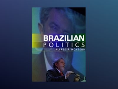 Brazilian Politics: Reforming a Democratic State in a Changing World av Alfred P. Montero