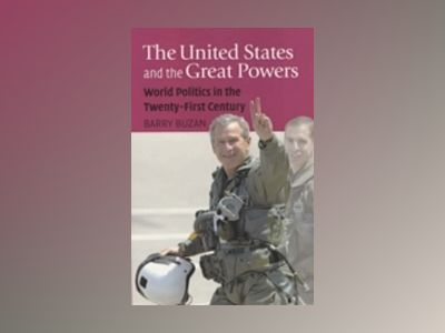 The United States and the Great Powers: World Politics in the Twenty-First av Barry Buzan