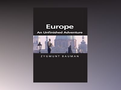 Europe: An Unfinished Adventure av Zygmunt Bauman