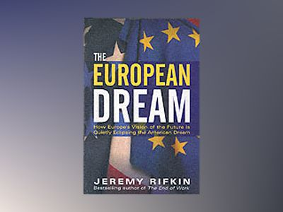 European dream - how europes vision of the future is quietly eclipsing the av Jeremy Rifkin