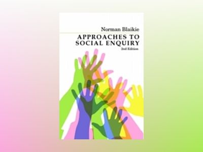 Approaches to Social Enquiry: Advancing Knowledge av Norman Blaikie