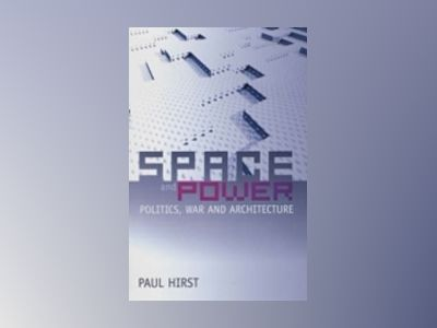 Space and Power: Politics, War and Architecture av Paul Q. Hirst