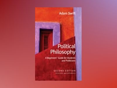 Political Philosophy: A Beginners' Guide for Students and Politicians, 2nd av Adam Swift