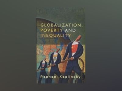 Globalization, Poverty and Inequality: Between a Rock and a Hard Place av Raphael Kaplinsky