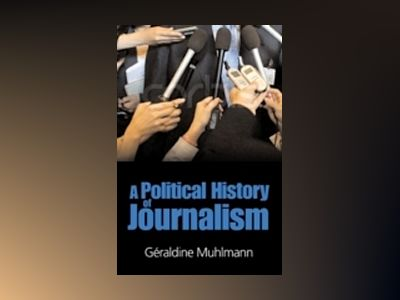 Political History of Journalism av Geraldine Muhlmann